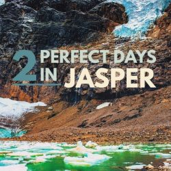 How to Spend 2 Perfect Days in Jasper National Park