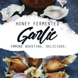Garlic and Honey Fermentation: Garlic and Honey Benefits During Flu Season
