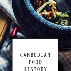 Cambodian Food or Khmer Food: A Culinary History